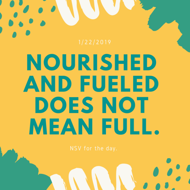 Nourished and fueled does not mean full.